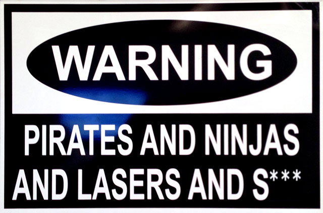 Warning: Pirates and Ninjas and Lasers and S***